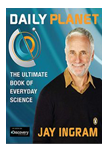 Jay Ingram Everyday Science Books - Daily Planet: The Ultimate Book Of Everyday Science